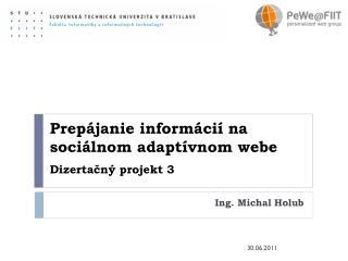 Prepájanie informácií na sociálnom  adap t ívnom  webe Dizertačný projekt  3