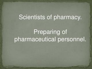 Scientists of pharmacy.  Preparing of pharmaceutical personnel.