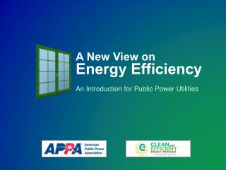 A New View on Energy Efficiency An Introduction for Public Power Utilities