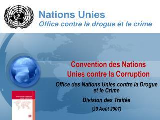 Office des Nations Unies contre la Drogue et le Crime Division des Trait s 20 Ao t 2007