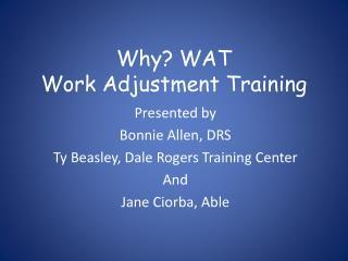 Why? WAT Work Adjustment Training