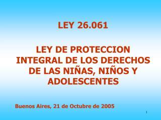 LEY 26.061 LEY DE PROTECCION INTEGRAL DE LOS DERECHOS DE LAS NIÑAS, NIÑOS Y ADOLESCENTES