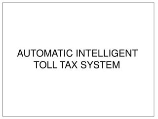 AUTOMATIC INTELLIGENT                  TOLL TAX SYSTEM