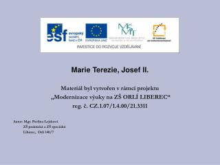 Marie Terezie, Josef II. Materiál byl vytvořen v rámci projektu