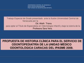 UNIVERSIDAD CENTRAL DE VENEZUELA FACULTAD DE ODONTOLOG�A POST GRADO DE ODONTOLOG�A INFANTIL