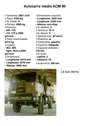Cilindrata:  5861 cm3 Peso:  4700 kg N. cilindri:  6 Portata:  4000 kg