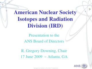 American Nuclear Society Isotopes and Radiation Division IRD