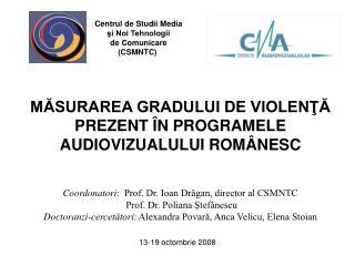 MASURAREA GRADULUI DE VIOLENTA PREZENT  N PROGRAMELE AUDIOVIZUALULUI ROM NESC   Coordonatori:  Prof. Dr. Ioan Dragan, di