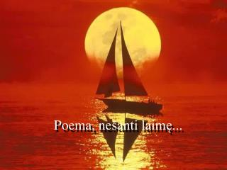 Poema, ne �anti laim?...