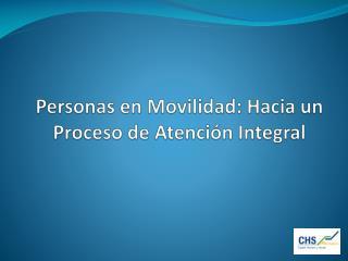 Personas en Movilidad: Hacia un Proceso de Atención Integral