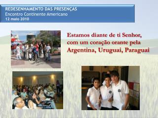 REDESENHAMENTO DAS PRESENÇAS Encontro Continente Americano  12 maio 2010