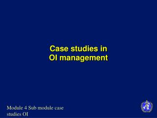 Case studies in  OI management