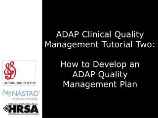 ADAP Clinical Quality Management Tutorial Two:  How to Develop an  ADAP Quality  Management Plan