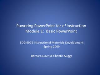Powering PowerPoint for e 3  Instruction Module 1:  Basic PowerPoint