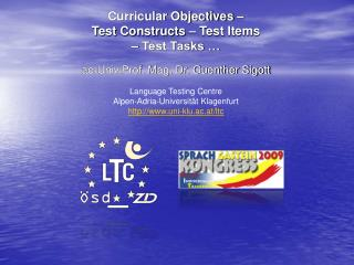 Curricular Objectives    Test Constructs   Test Items    Test Tasks    ao.Univ.Prof. Mag. Dr. Guenther Sigott  Language