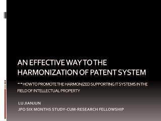 An Effective Way to the Harmonization of Patent System --How to promote the harmonized supporting IT systems in the fiel