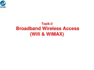 Topik-3  Broadband Wireless Access  (Wifi & WiMAX)