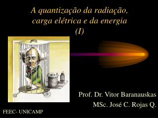 A quantização da radiação,  carga elétrica e da energia  (I)