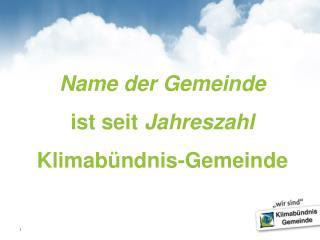 Name der Gemeinde ist seit  Jahreszahl Klimabündnis-Gemeinde