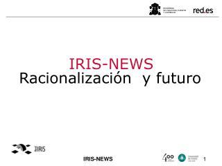 IRIS-NEWS Racionalización  y futuro