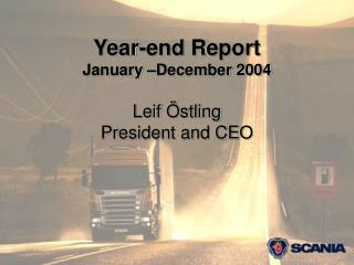 Year-end Report January –December 2004 Leif Östling President and CEO