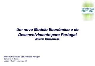Um novo Modelo Económico e de Desenvolvimento para Portugal António Carrapatoso