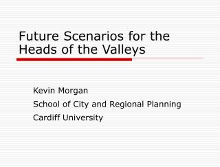 Future Scenarios for the  Heads of the Valleys