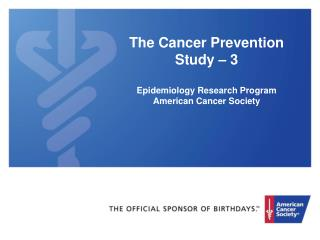 The Cancer Prevention Study – 3 Epidemiology Research Program American Cancer Society