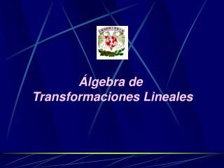 lgebra de  Transformaciones Lineales