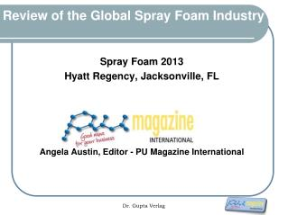 Spray Foam 2013 Hyatt Regency, Jacksonville, FL Angela Austin, Editor - PU Magazine International