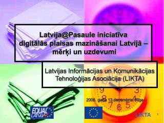 Latvija@Pasaule iniciat?va digit?l?s plaisas mazin?�anai Latvij? �  m?r?i un uzdevumi