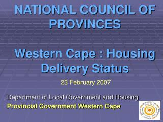NATIONAL COUNCIL OF PROVINCES Western Cape : Housing Delivery Status
