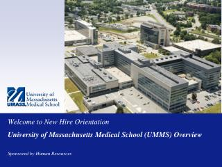 Welcome to New Hire Orientation University of Massachusetts Medical School (UMMS) Overview