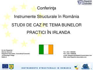 Conferinţa  Instrumente Structurale în România  STUDII DE CAZ PE TEMA BUNELOR PRACTICI ÎN IRLANDA