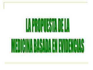 LA PROPUESTA DE LA MEDICINA BASADA EN EVIDENCIAS