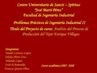 """Centro Universitario de Sancti – Spíritus  """"José Martí Pérez"""" Facultad de Ingeniería Industrial"""