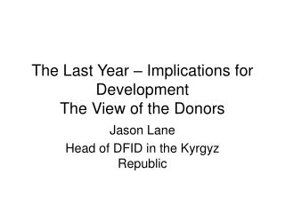 The Last Year – Implications for Development The View of the Donors