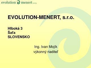 EVOLUTION-MENERT, s.r.o. Hlboká 3 Šaľa SLOVENSKO