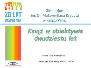 Gimnazjum  im.  Dr . Maksymiliana Krybusa  w Książu Wlkp.