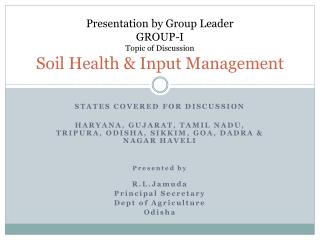 Presentation by Group Leader GROUP-I Topic of Discussion Soil Health  Input Management