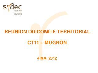 REUNION DU COMITE TERRITORIAL  CT11 – MUGRON 4 MAI 2012