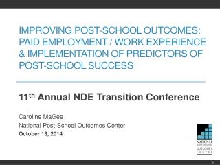 11 th  Annual NDE Transition Conference Caroline  MaGee National Post-School Outcomes Center