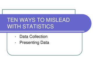 TEN WAYS TO MISLEAD WITH STATISTICS
