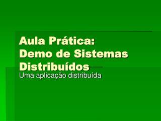 Aula Prática: Demo de Sistemas Distribuídos