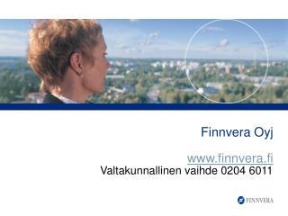 Finnvera Oyj finnvera.fi Valtakunnallinen vaihde 0204 6011