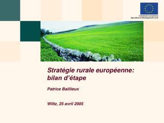 Stratégie rurale européenne: bilan d'étape Patrice Baillieux Wiltz, 25 avril 2005