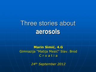 Three stories about  aerosols