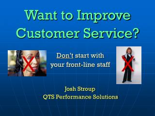 Want to Improve  Customer Service?