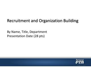 Recruitment and Organization  Building By Name, Title, Department Presentation Date (28  pts )