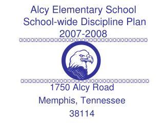 Alcy Elementary School  School-wide Discipline Plan  2007-2008